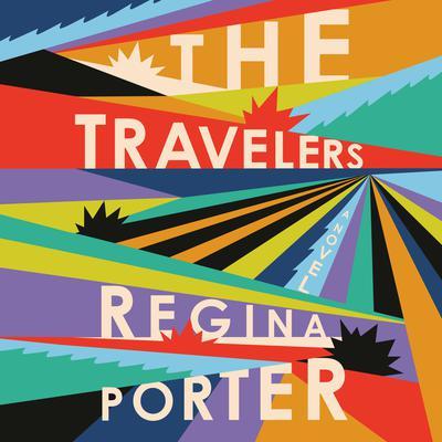 The Travelers: A Novel Audiobook, by Regina Porter