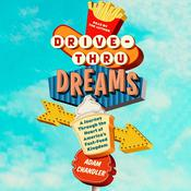 Drive-Thru Dreams: A Journey Through the Heart of America's Fast-Food Kingdom Audiobook, by Adam Chandler