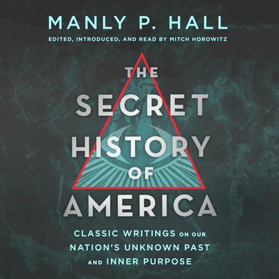 The Secret History of America: Classic Writings on Our Nations Unknown Past and Inner Purpose Audiobook, by Manly P. Hall