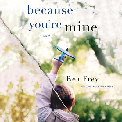 Because Youre Mine: A Novel Audiobook, by Rea Frey