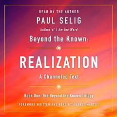 Beyond the Known: Realization: A Channeled Text Audiobook, by Paul Selig