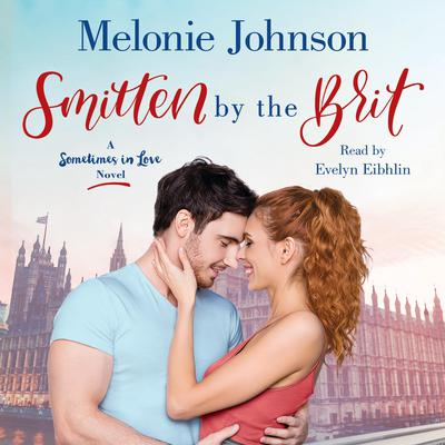 Smitten by the Brit: A Sometimes in Love Novel Audiobook, by Melonie Johnson