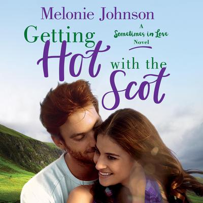 Getting Hot with the Scot: A Sometimes in Love Novel Audiobook, by Melonie Johnson