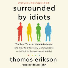 Surrounded by Idiots: The Four Types of Human Behavior and How to Effectively Communicate with Each in Business (and in Life) Audiobook, by Thomas Erikson