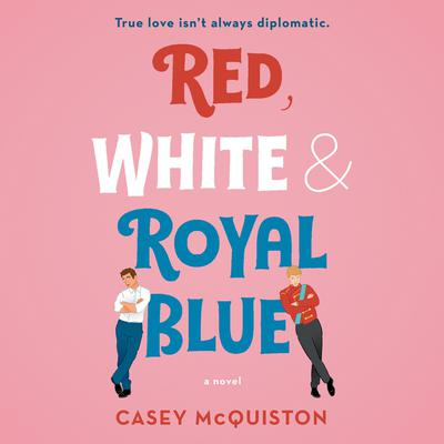 Red, White & Royal Blue: A Novel Audiobook, by Casey McQuiston
