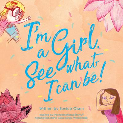 Im a Girl. See what I can be! Audiobook, by Eunice Olsen