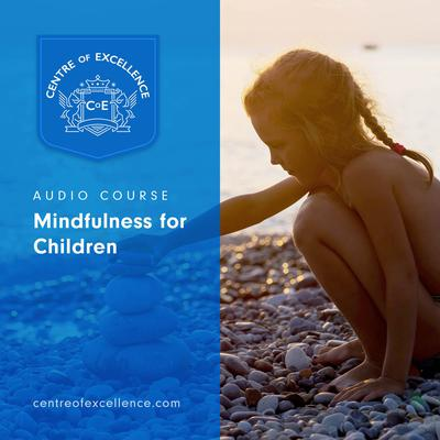 Mindfulness for Children Audiobook, by Centre of Excellence