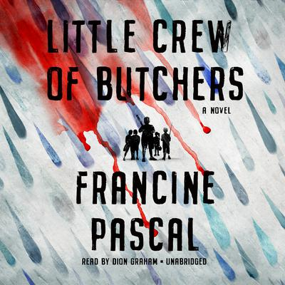 Little Crew of Butchers: A Novel Audiobook, by Francine Pascal