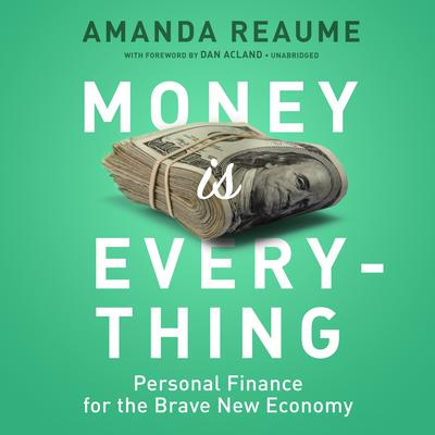 Money Is Everything: Personal Finance for the Brave New Economy Audiobook, by Amanda Reaume