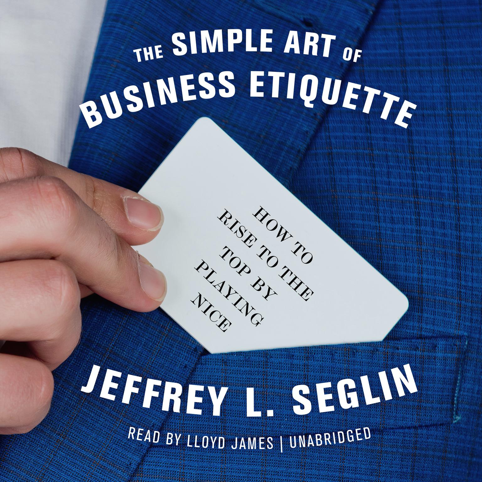 Printable The Simple Art of Business Etiquette: How to Rise to the Top by Playing Nice Audiobook Cover Art