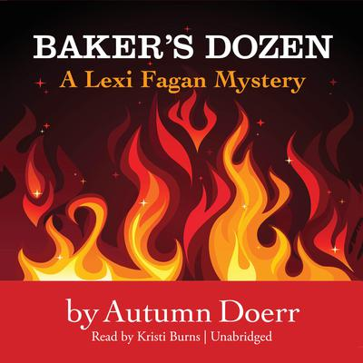 Baker's Dozen: A Lexi Fagan Mystery Audiobook, by Autumn Doerr
