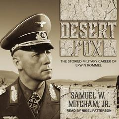 Desert Fox: The Storied Military Career of Erwin Rommel Audiobook, by Samuel W. Mitcham
