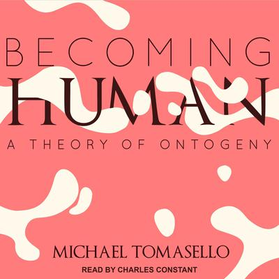 Becoming Human: A Theory of Ontogeny Audiobook, by Michael Tomasello