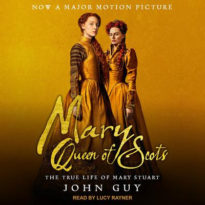 Mary Queen of Scots: The True Life of Mary Stuart Audiobook, by John Guy