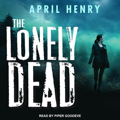 The Lonely Dead Audiobook, by April Henry