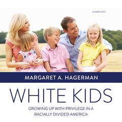 White Kids: Growing Up with Privilege in a Racially Divided America Audiobook, by Margaret A. Hagerman