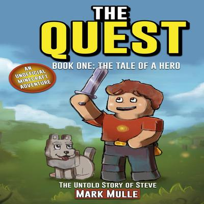 The Quest: The Untold Story of Steve, Book One: The Tale of a Hero (An Unofficial Minecraft Book for Kids Ages 9 - 12) (Preteen) Audiobook, by Mark Mulle