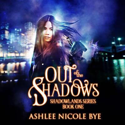 Out of the Shadows Audiobook, by Ashlee Nicole Bye