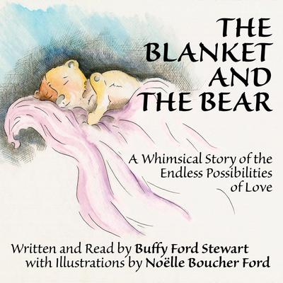 The Blanket and the Bear: A Whimsical Story of the Endless Possibilities of Love Audiobook, by Buffy Ford Stewart