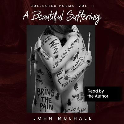 A Beautiful Suffering: Collected Poems, Vol. I Audiobook, by John Mulhall