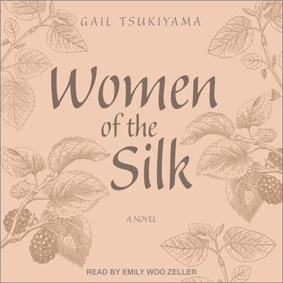 Women of the Silk: A Novel Audiobook, by Gail Tsukiyama
