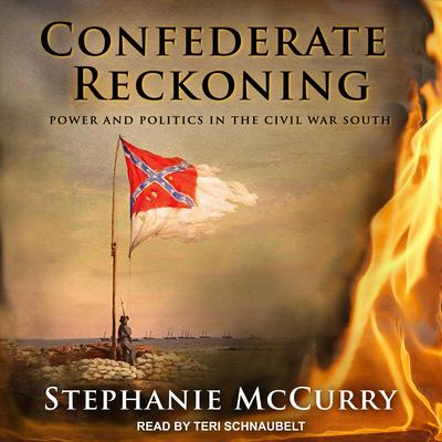 Confederate Reckoning: Power and Politics in the Civil War South Audiobook, by Stephanie McCurry