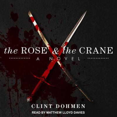 The Rose and the Crane Audiobook, by Clint Dohmen