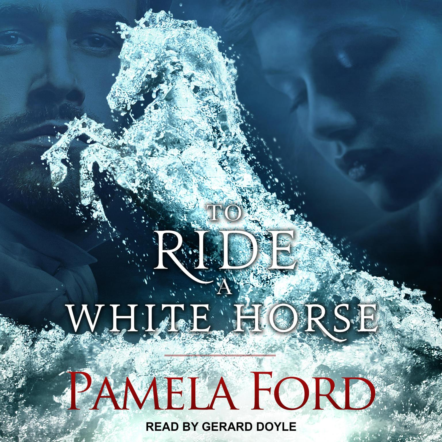 To Ride a White Horse : An Irish historical love story Audiobook, by Pamela Ford