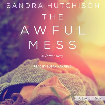 The Awful Mess: A Love Story Audiobook, by Sandra Hutchison