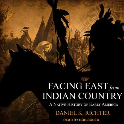 Facing East from Indian Country: A Native History of Early America Audiobook, by Daniel K Richter