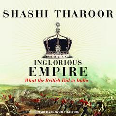 Inglorious Empire: What the British Did to India Audiobook, by Shashi  Tharoor
