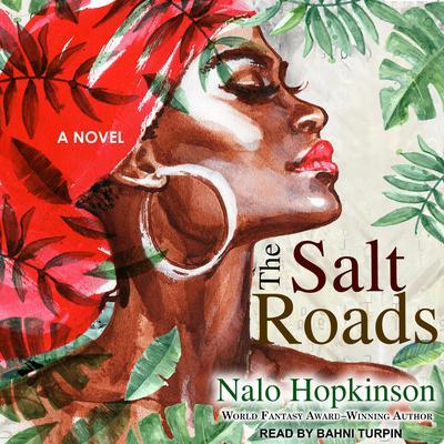 The Salt Roads  Audiobook, by Nalo Hopkinson