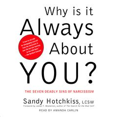 Why Is It Always About You?: The Seven Deadly Sins of Narcissism Audiobook, by Sandy Hotchkiss