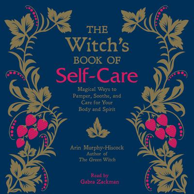 The Witch's Book of Self-Care: Magical Ways to Pamper, Soothe, and Care for Your Body and Spirit Audiobook, by