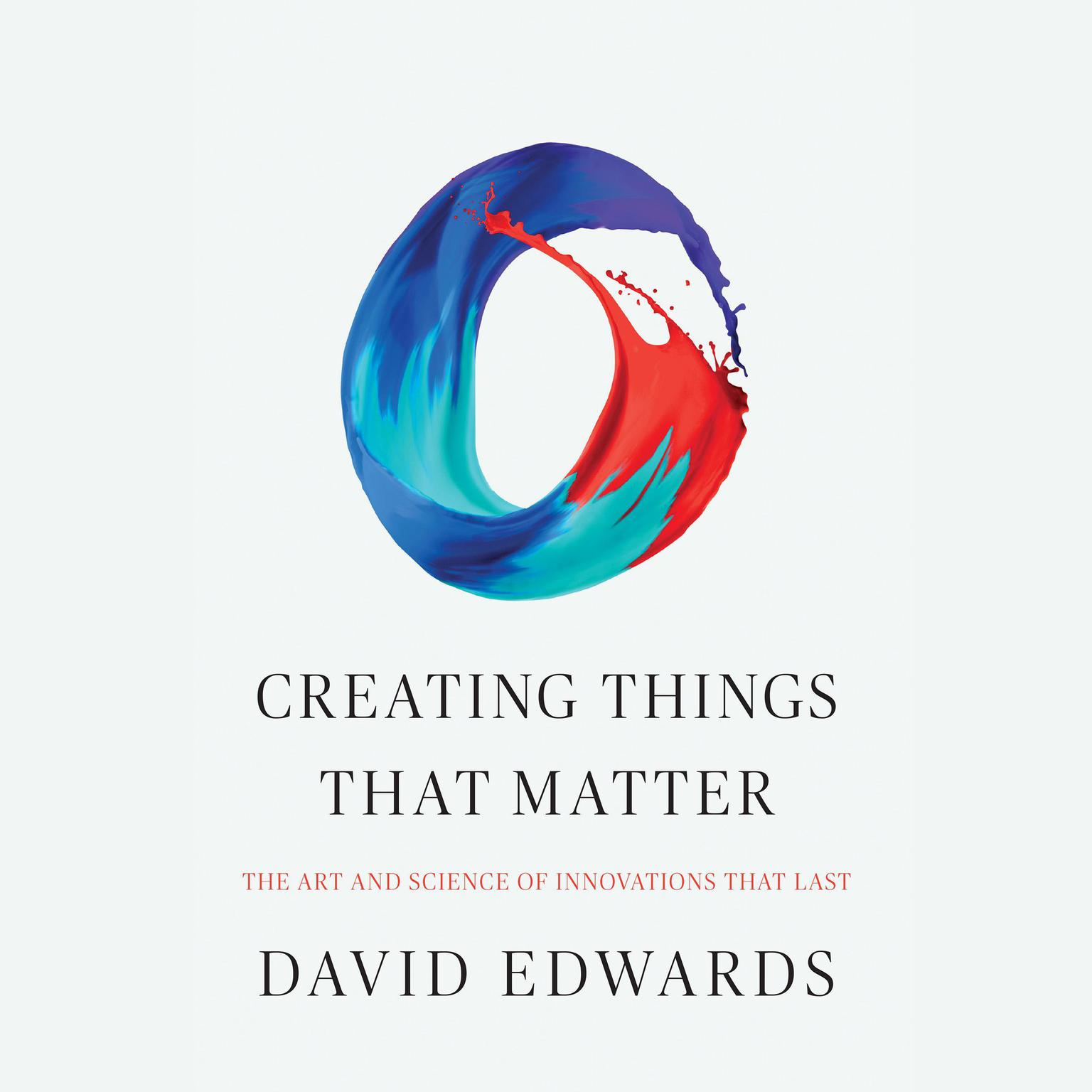 Printable Creating Things That Matter: The Art and Science of Innovations That Last Audiobook Cover Art