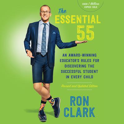 The Essential 55: An Award-Winning Educator's Rules for Discovering the Successful Student in Every Child, Revised and Updated Audiobook, by Ron Clark