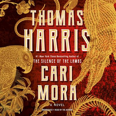 Cari Mora: A Novel Audiobook, by Thomas Harris