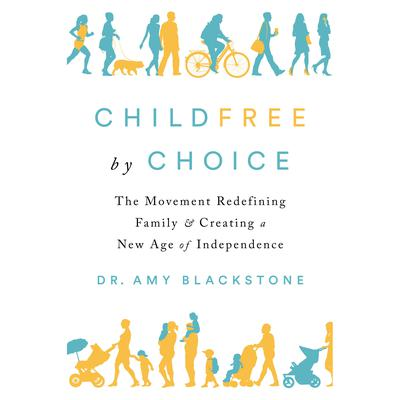 Childfree By Choice: The Movement Redefining Family and Creating a New Age of Independence Audiobook, by Amy Blackstone