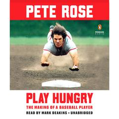 Play Hungry: The Making of a Baseball Player Audiobook, by Pete Rose