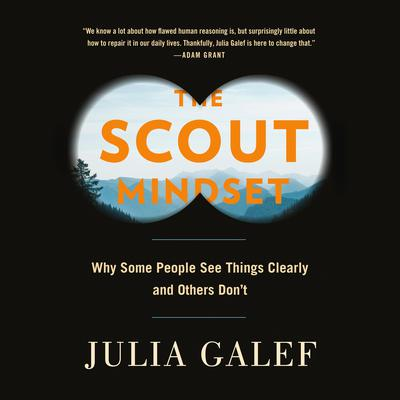 The Scout Mindset: The Perils of Defensive Thinking and How to Be Right More Often Audiobook, by Julia Galef