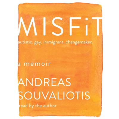 Misfit: autistic. gay. immigrant. changemaker. Audiobook, by Andreas Souvaliotis