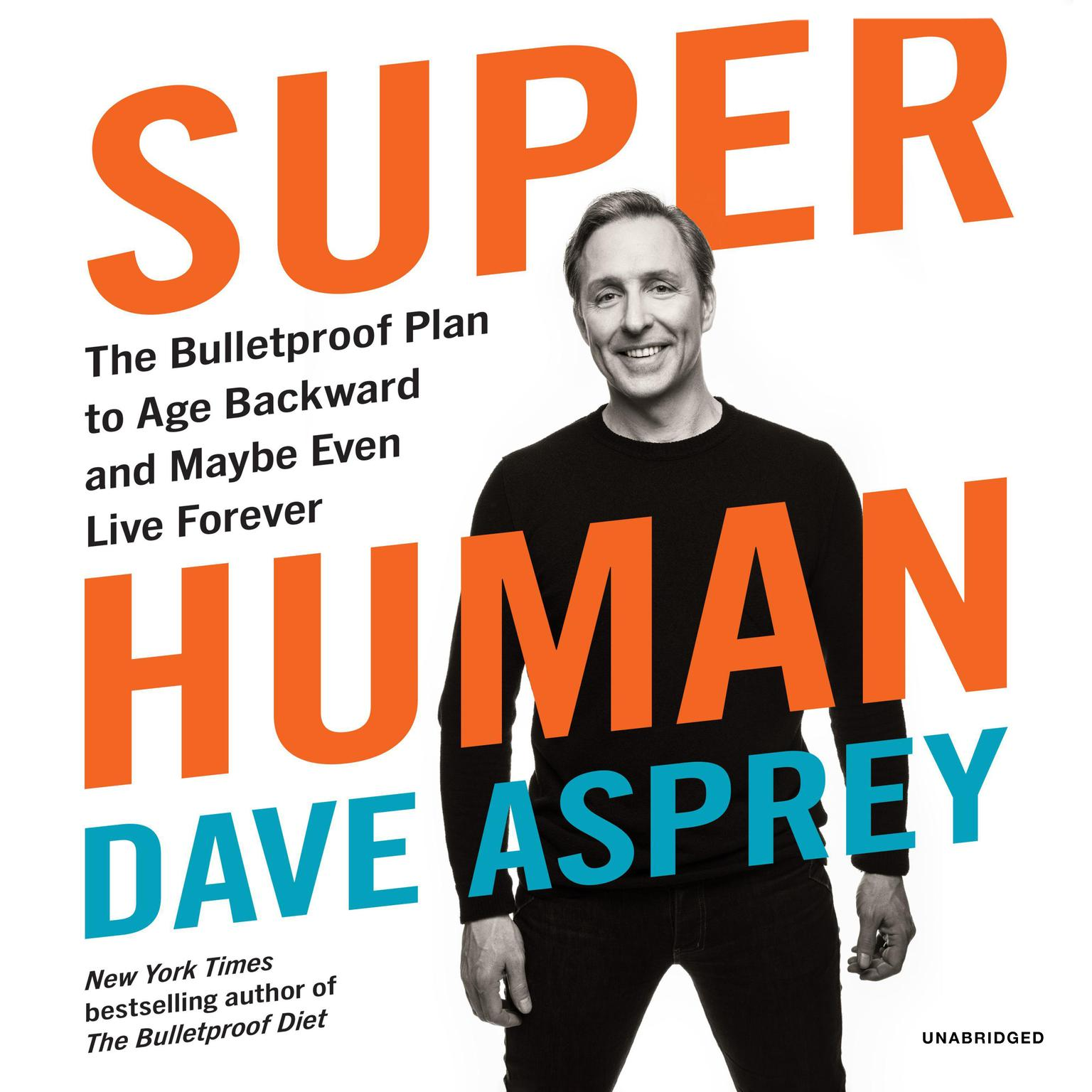 Printable Super Human: The Bulletproof Plan to Age Backward and Maybe Even Live Forever Audiobook Cover Art