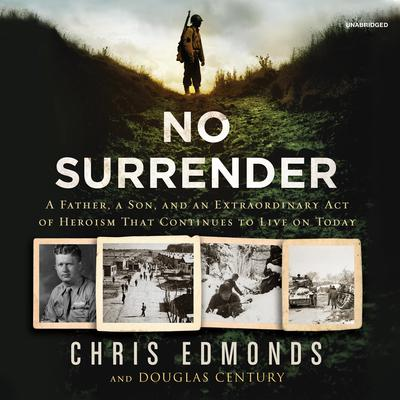 No Surrender: The Story of an Ordinary Soldiers Extraordinary Courage in the Face of Evil Audiobook, by Douglas Century