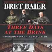 Three Days at the Brink: FDR's Daring Gamble to Win World War II Audiobook, by Bret Baier, Catherine Whitney