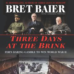 Three Days at the Brink: FDRs Daring Gamble to Win World War II Audiobook, by Bret Baier, Catherine Whitney