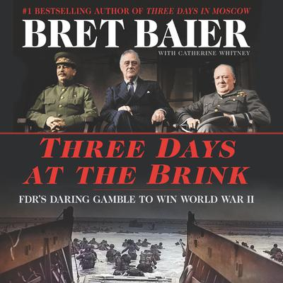 Three Days at the Brink: FDRs Daring Gamble to Win World War II Audiobook, by Bret Baier
