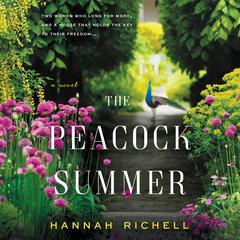 The Peacock Summer: A Novel Audiobook, by Hannah Richell