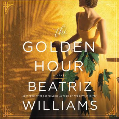 The Golden Hour: A Novel Audiobook, by Beatriz Williams
