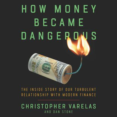How Money Became Dangerous: The Inside Story of our Turbulent Relationship with Modern Finance Audiobook, by Christopher Varelas
