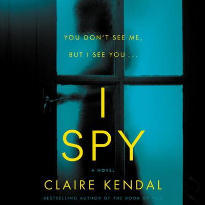 I Spy: A Novel Audiobook, by Claire Kendal